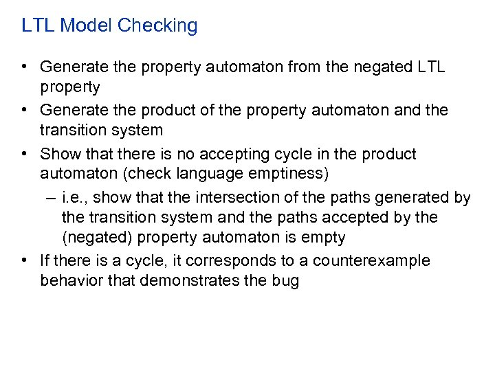 LTL Model Checking • Generate the property automaton from the negated LTL property •