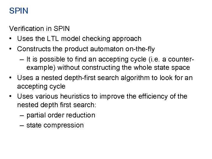 SPIN Verification in SPIN • Uses the LTL model checking approach • Constructs the