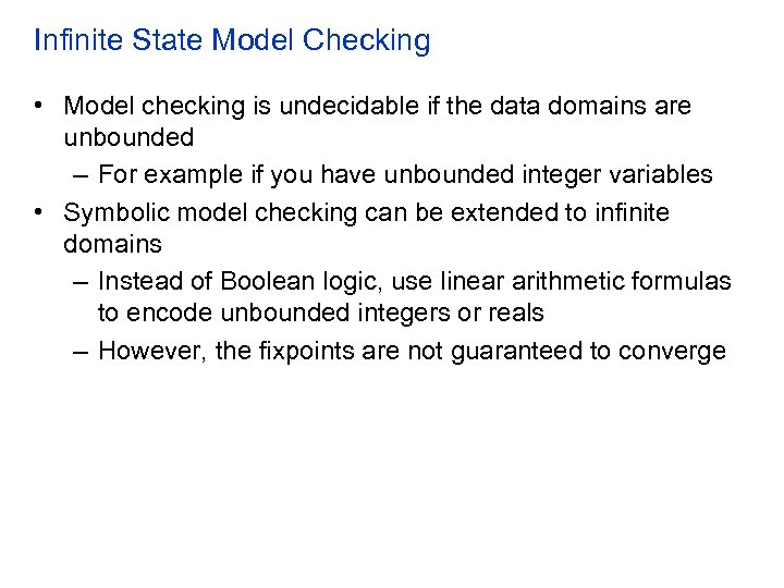 Infinite State Model Checking • Model checking is undecidable if the data domains are
