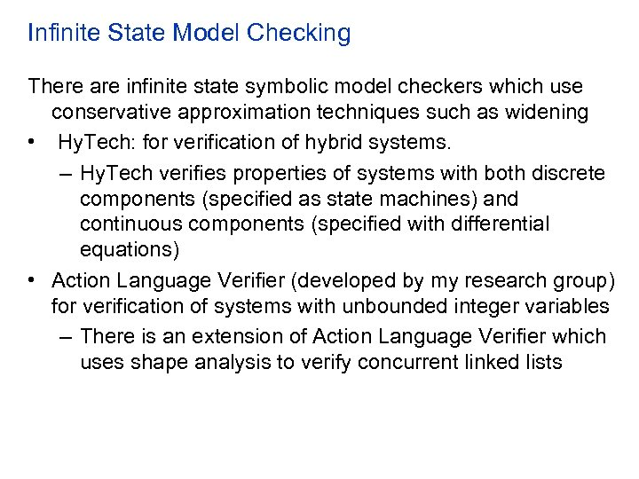 Infinite State Model Checking There are infinite state symbolic model checkers which use conservative