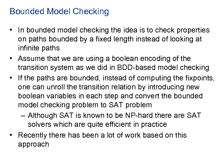 Bounded Model Checking • In bounded model checking the idea is to check properties