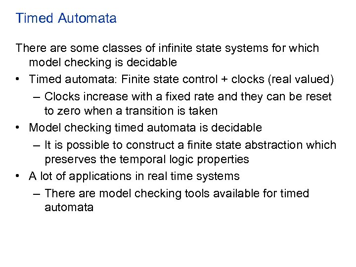 Timed Automata There are some classes of infinite state systems for which model checking