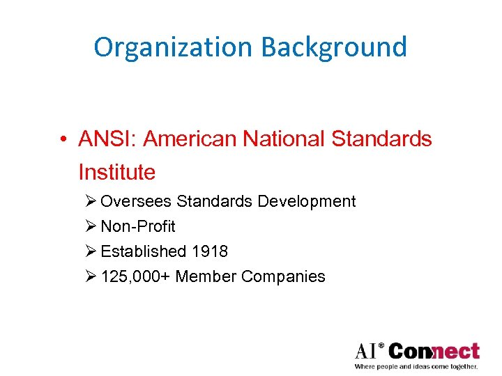 Organization Background • ANSI: American National Standards Institute Ø Oversees Standards Development Ø Non-Profit