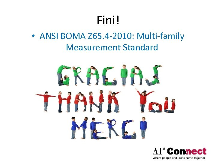 Fini! • ANSI BOMA Z 65. 4 -2010: Multi-family Measurement Standard