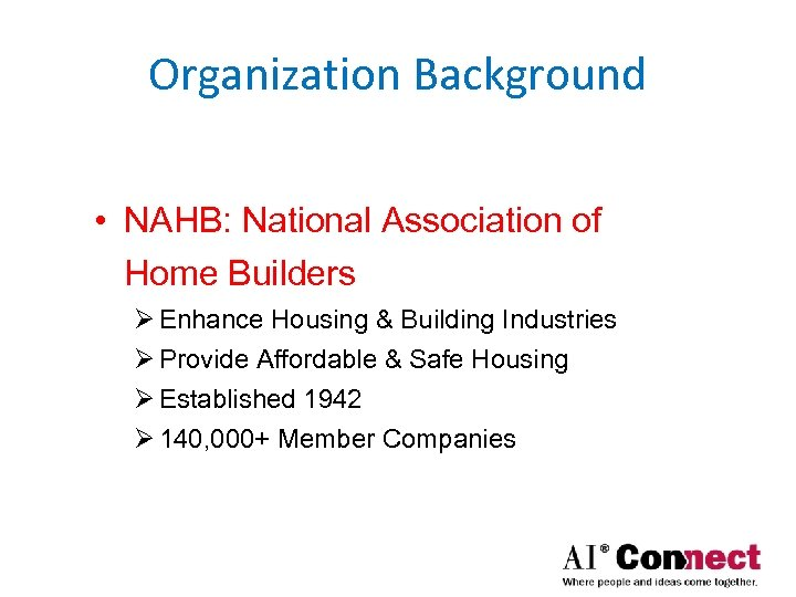 Organization Background • NAHB: National Association of Home Builders Ø Enhance Housing & Building
