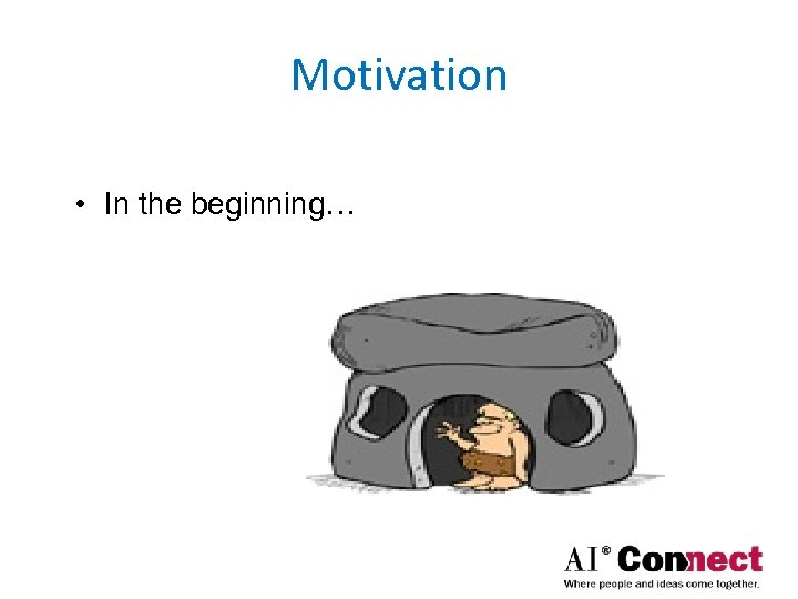 Motivation • In the beginning…