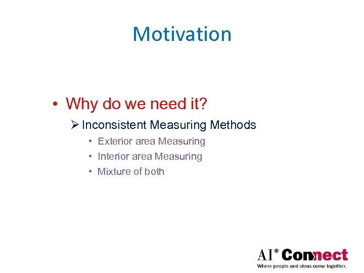 Motivation • Why do we need it? Ø Inconsistent Measuring Methods • Exterior area
