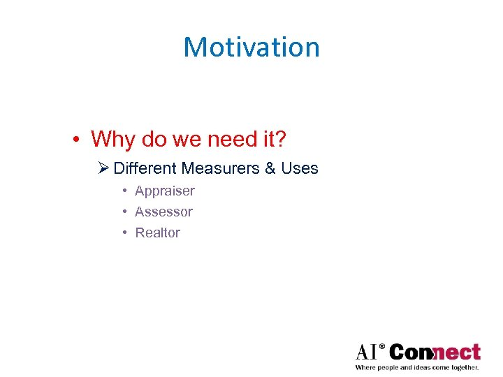 Motivation • Why do we need it? Ø Different Measurers & Uses • Appraiser
