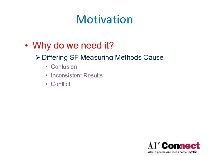 Motivation • Why do we need it? Ø Differing SF Measuring Methods Cause •