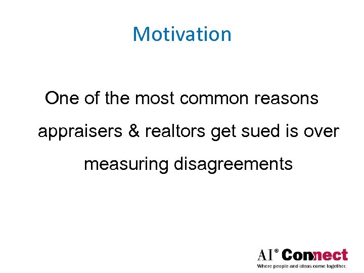 Motivation One of the most common reasons appraisers & realtors get sued is over