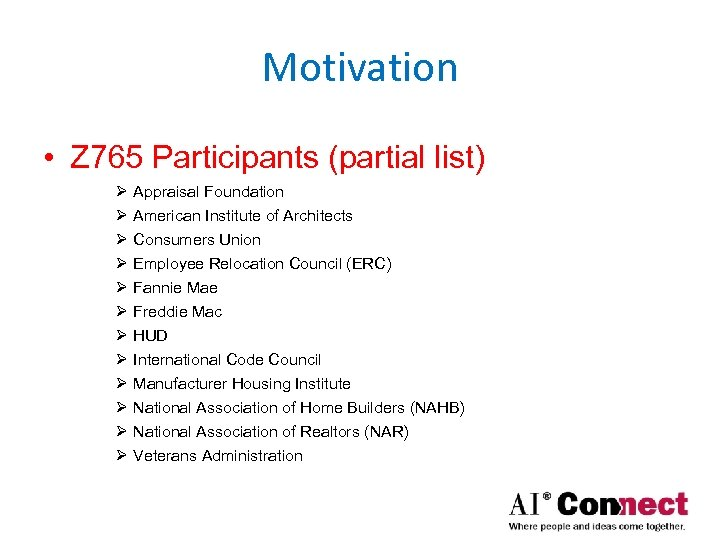 Motivation • Z 765 Participants (partial list) Ø Appraisal Foundation Ø American Institute of