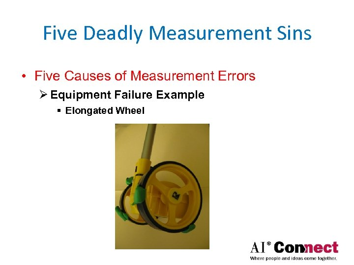 Five Deadly Measurement Sins • Five Causes of Measurement Errors Ø Equipment Failure Example