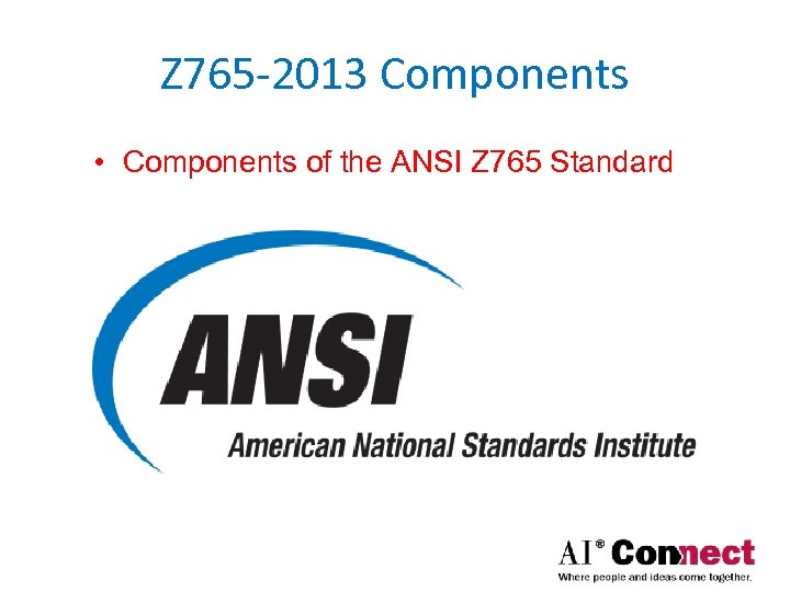Z 765 -2013 Components • Components of the ANSI Z 765 Standard