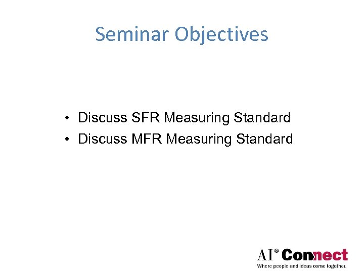 Seminar Objectives • Discuss SFR Measuring Standard • Discuss MFR Measuring Standard