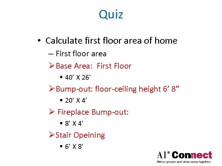 Quiz • Calculate first floor area of home – First floor area ØBase Area: