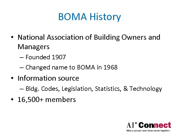 BOMA History • National Association of Building Owners and Managers – Founded 1907 –