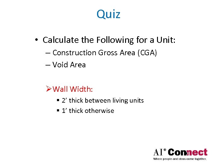 Quiz • Calculate the Following for a Unit: – Construction Gross Area (CGA) –