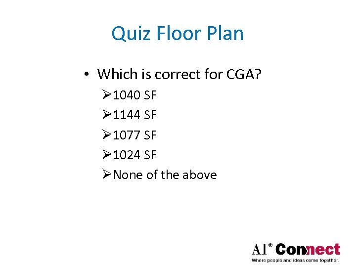 Quiz Floor Plan • Which is correct for CGA? Ø 1040 SF Ø 1144