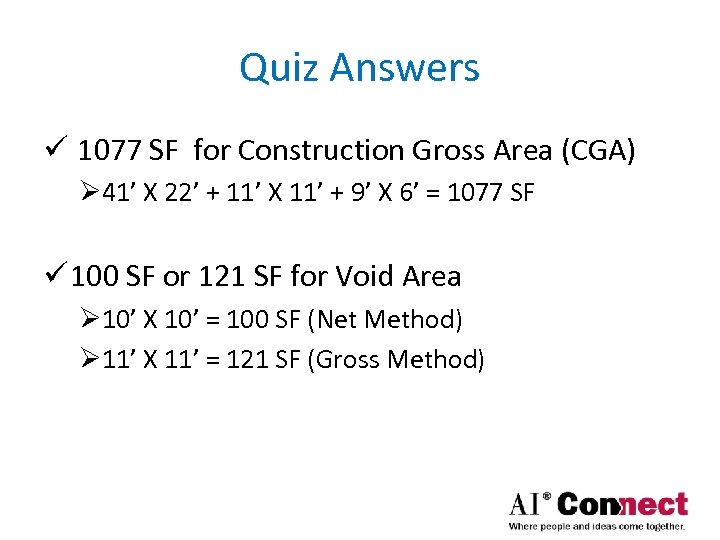 Quiz Answers ü 1077 SF for Construction Gross Area (CGA) Ø 41' X 22'
