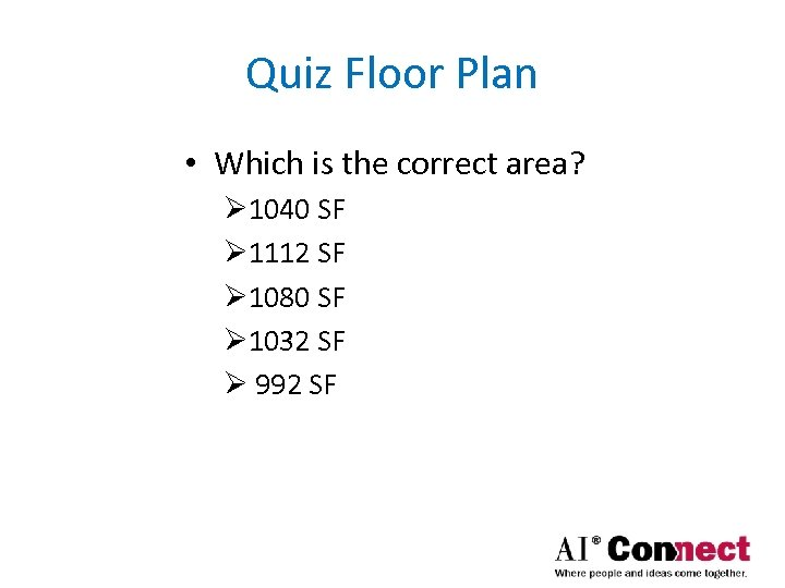 Quiz Floor Plan • Which is the correct area? Ø 1040 SF Ø 1112