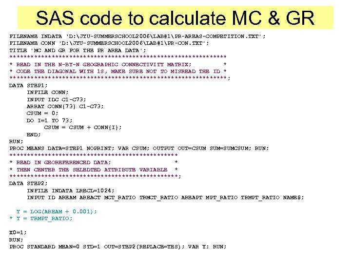 SAS code to calculate MC & GR FILENAME INDATA 'D: JYU-SUMMERSCHOOL 2006LAB#1PR-AREAS-COMPETITION. TXT'; FILENAME