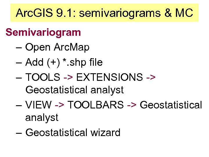 Arc. GIS 9. 1: semivariograms & MC Semivariogram – Open Arc. Map – Add