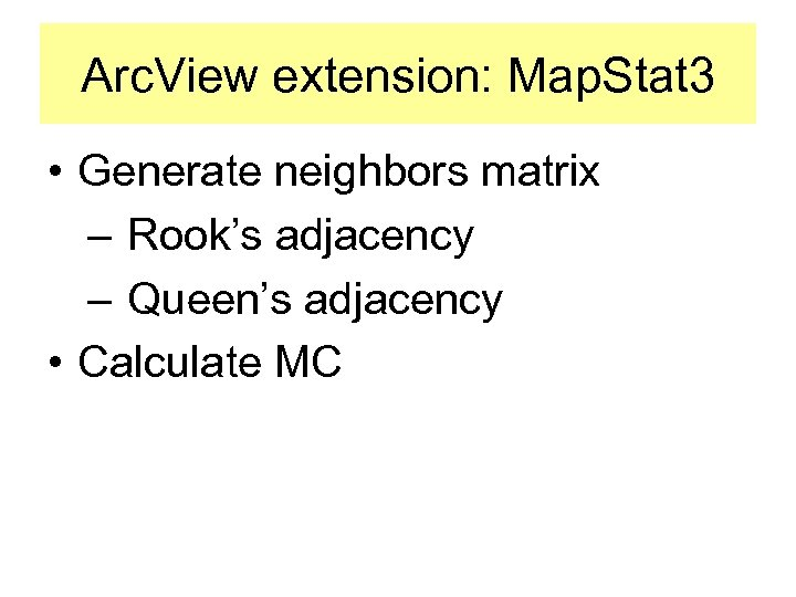 Arc. View extension: Map. Stat 3 • Generate neighbors matrix – Rook's adjacency –