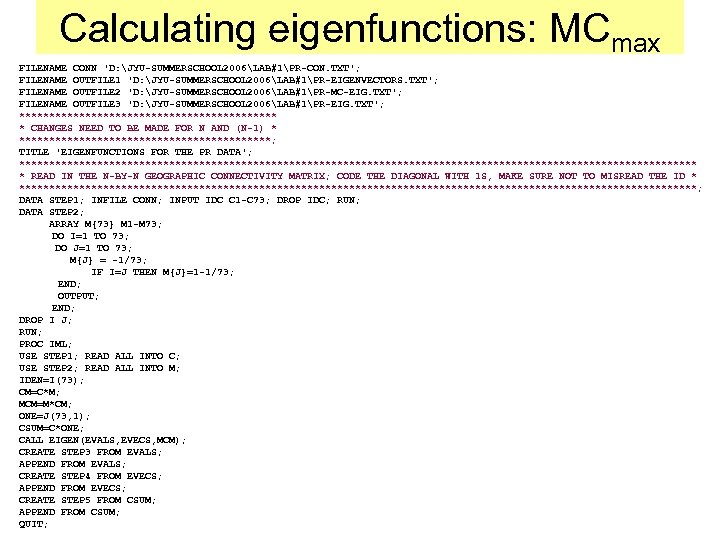 Calculating eigenfunctions: MCmax FILENAME CONN 'D: JYU-SUMMERSCHOOL 2006LAB#1PR-CON. TXT'; FILENAME OUTFILE 1 'D: JYU-SUMMERSCHOOL