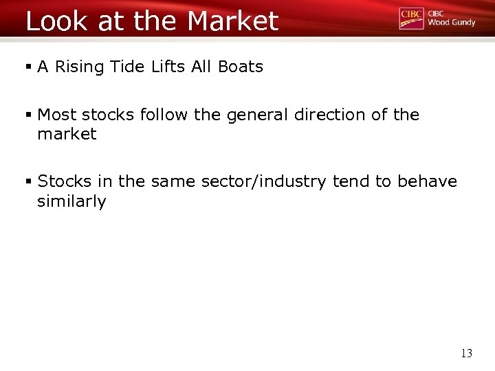 Look at the Market § A Rising Tide Lifts All Boats § Most stocks