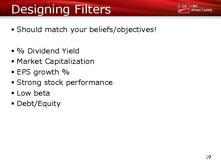 Designing Filters § Should match your beliefs/objectives! § % Dividend Yield § Market Capitalization
