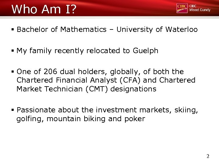 Who Am I? § Bachelor of Mathematics – University of Waterloo § My family