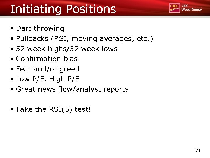 Initiating Positions § Dart throwing § Pullbacks (RSI, moving averages, etc. ) § 52