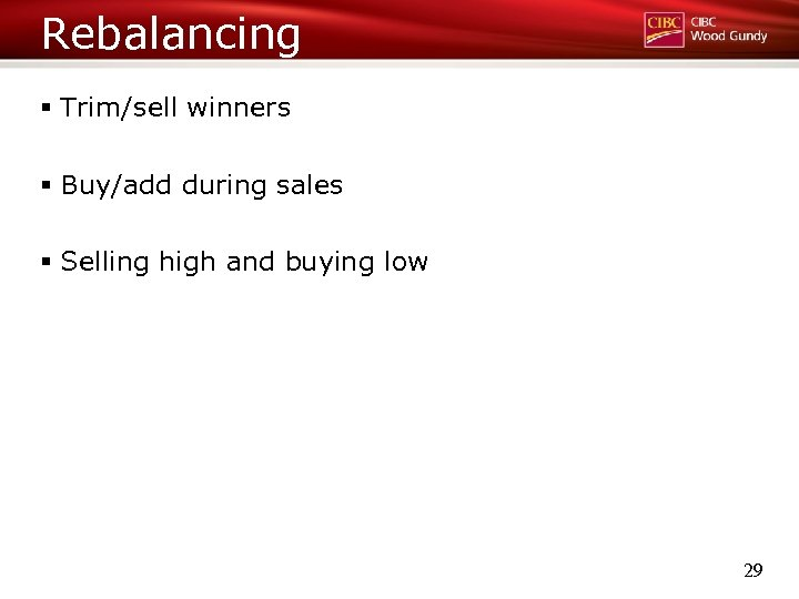 Rebalancing § Trim/sell winners § Buy/add during sales § Selling high and buying low
