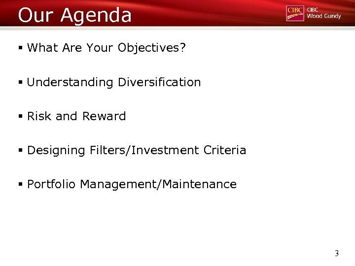 Our Agenda § What Are Your Objectives? § Understanding Diversification § Risk and Reward