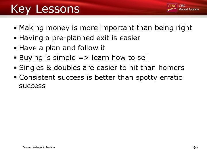 Key Lessons § Making money is more important than being right § Having a