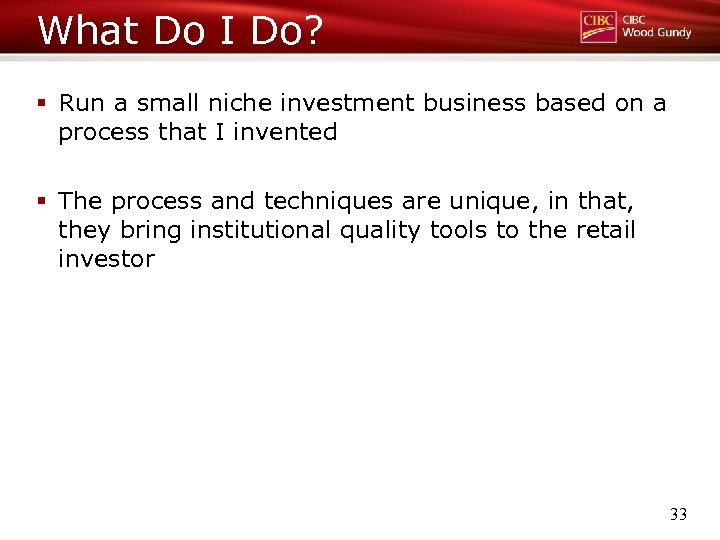 What Do I Do? § Run a small niche investment business based on a