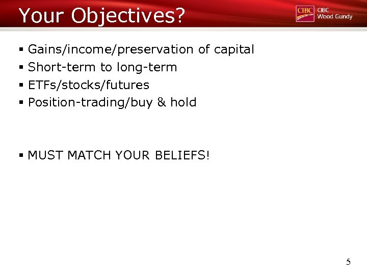 Your Objectives? § Gains/income/preservation of capital § Short-term to long-term § ETFs/stocks/futures § Position-trading/buy
