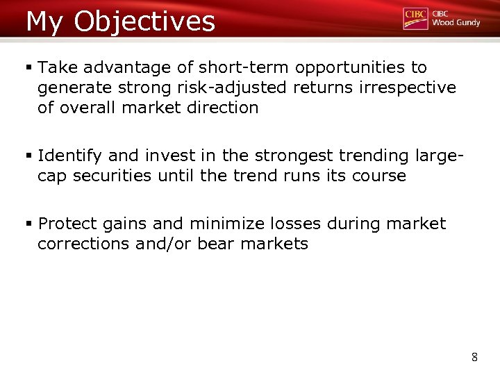 My Objectives § Take advantage of short-term opportunities to generate strong risk-adjusted returns irrespective