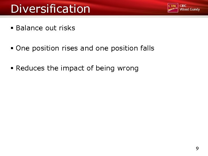 Diversification § Balance out risks § One position rises and one position falls §