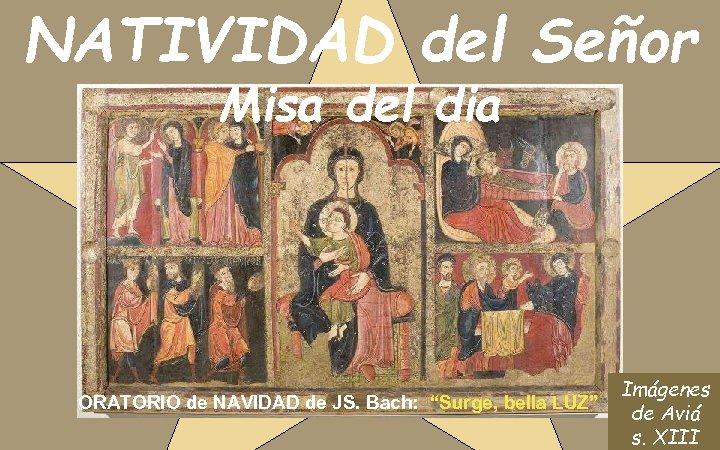 """NATIVIDAD del Señor Misa del dia ORATORIO de NAVIDAD de JS. Bach: """"Surge, bella"""