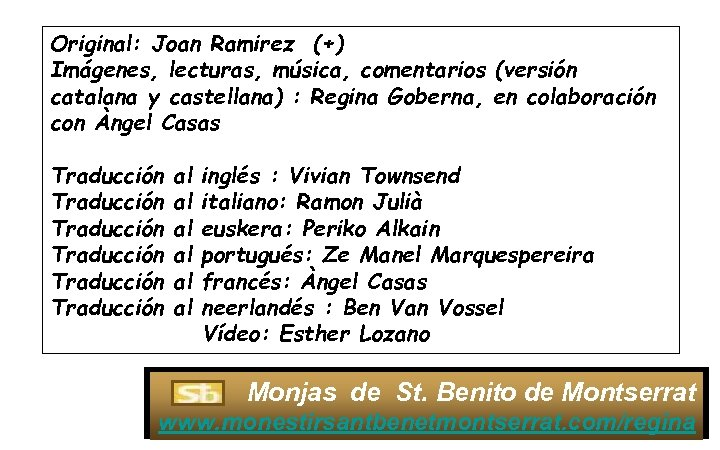 Original: Joan Ramirez (+) Imágenes, lecturas, música, comentarios (versión catalana y castellana) : Regina