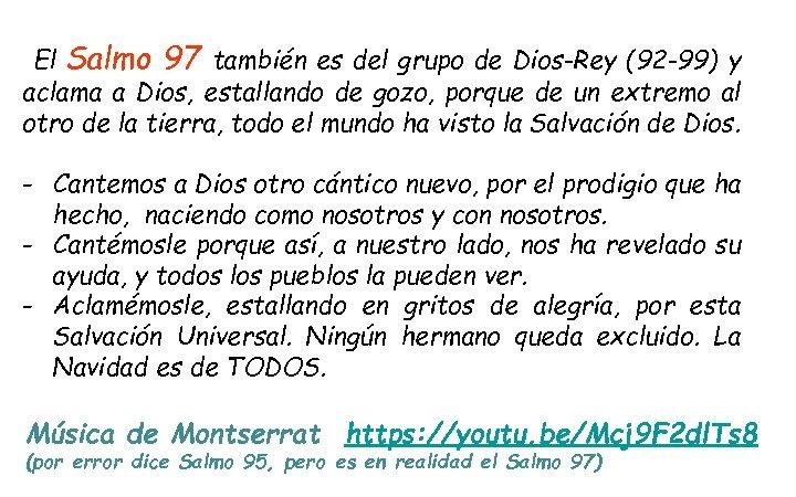 El Salmo 97 también es del grupo de Dios-Rey (92 -99) y aclama a