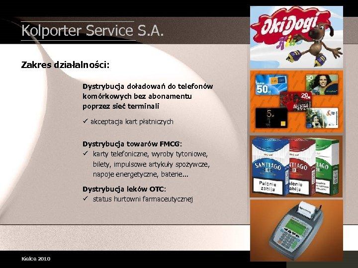 Kolporter Service S. A. Zakres działalności: Dystrybucja doładowań do telefonów komórkowych bez abonamentu poprzez