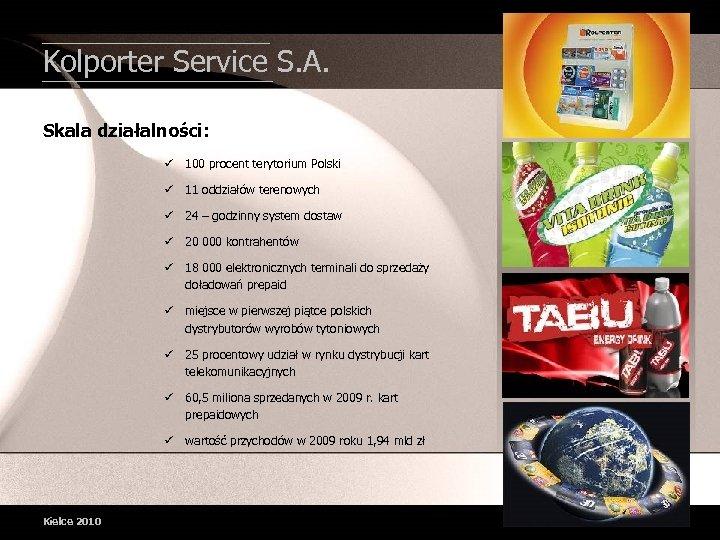 Kolporter Service S. A. Skala działalności: ü 100 procent terytorium Polski ü 11 oddziałów