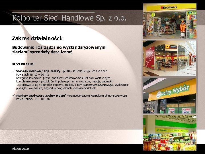 Kolporter Sieci Handlowe Sp. z o. o. Zakres działalności: Budowanie i zarządzanie wystandaryzowanymi sieciami