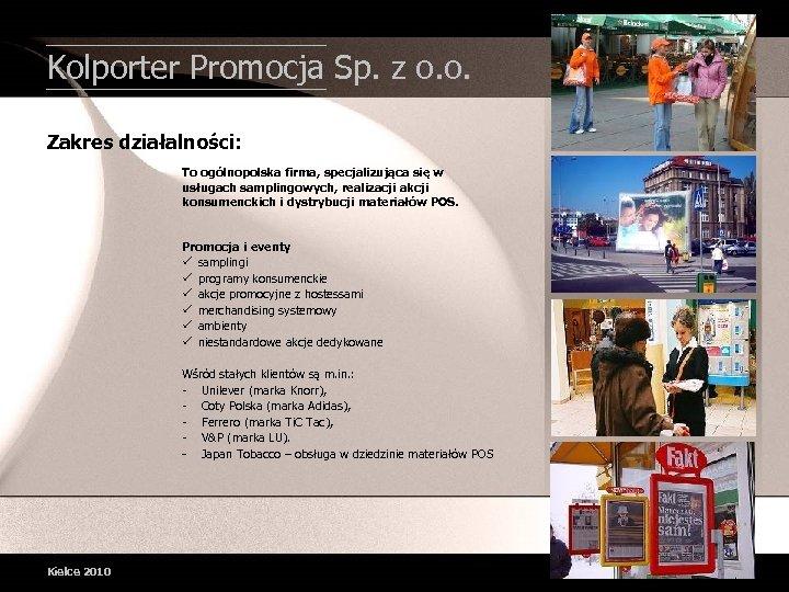 Kolporter Promocja Sp. z o. o. Zakres działalności: To ogólnopolska firma, specjalizująca się w