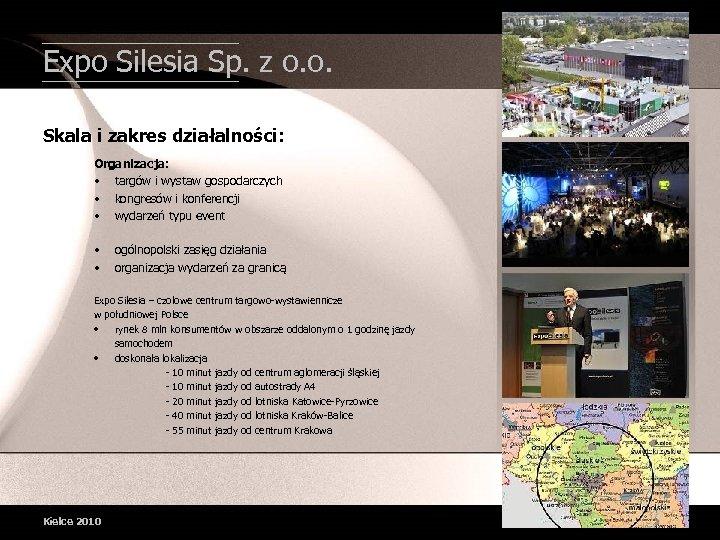 Expo Silesia Sp. z o. o. Skala i zakres działalności: Organizacja: • targów i