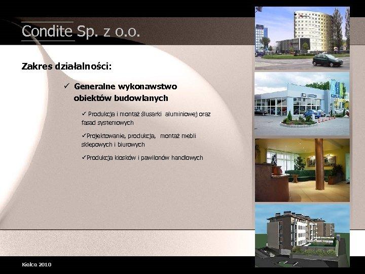 Condite Sp. z o. o. Zakres działalności: ü Generalne wykonawstwo obiektów budowlanych ü Produkcja