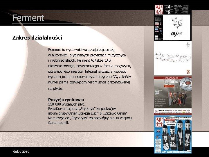 Ferment Zakres działalności Ferment to wydawnictwo specjalizujące się w autorskich, oryginalnych projektach muzycznych i
