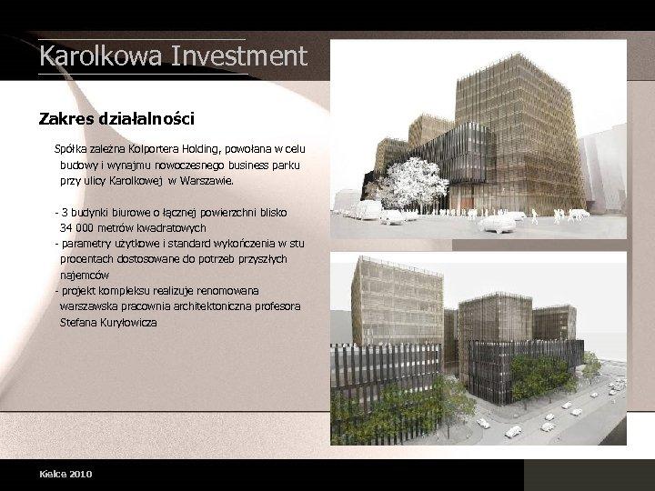 Karolkowa Investment Zakres działalności Spółka zależna Kolportera Holding, powołana w celu budowy i wynajmu